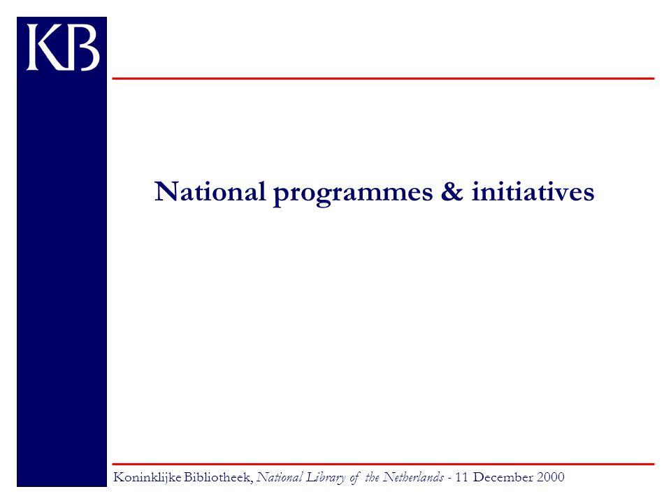 National programmes & initiatives Koninklijke Bibliotheek, National Library of the Netherlands - 11 December 2000