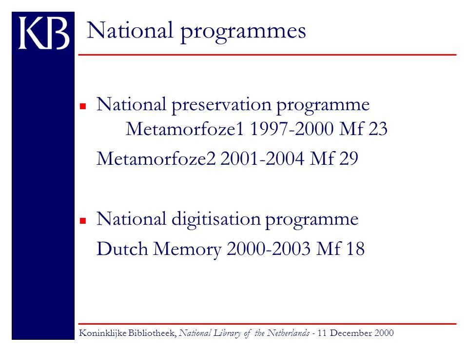National programmes n National preservation programme Metamorfoze1 1997-2000 Mf 23 Metamorfoze2 2001-2004 Mf 29 n National digitisation programme Dutch Memory 2000-2003 Mf 18 Koninklijke Bibliotheek, National Library of the Netherlands - 11 December 2000