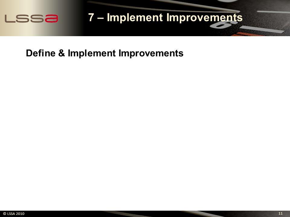 11 © LSSA 2010 7 – Implement Improvements Define & Implement Improvements