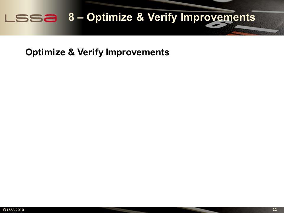 12 © LSSA 2010 8 – Optimize & Verify Improvements Optimize & Verify Improvements