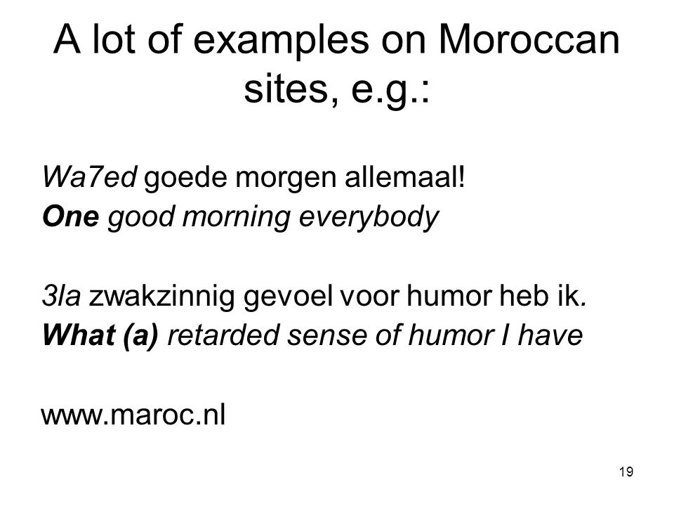 20 Code Switching on Moroccan sites: remarkably often CS for poetic language use (including puns, fun and wit): (and otherwise CS that can be interpreted in terms of 'Markedness' (Myers-Scotton) or 'Contextualization Cues' (Gumperz; Auer)