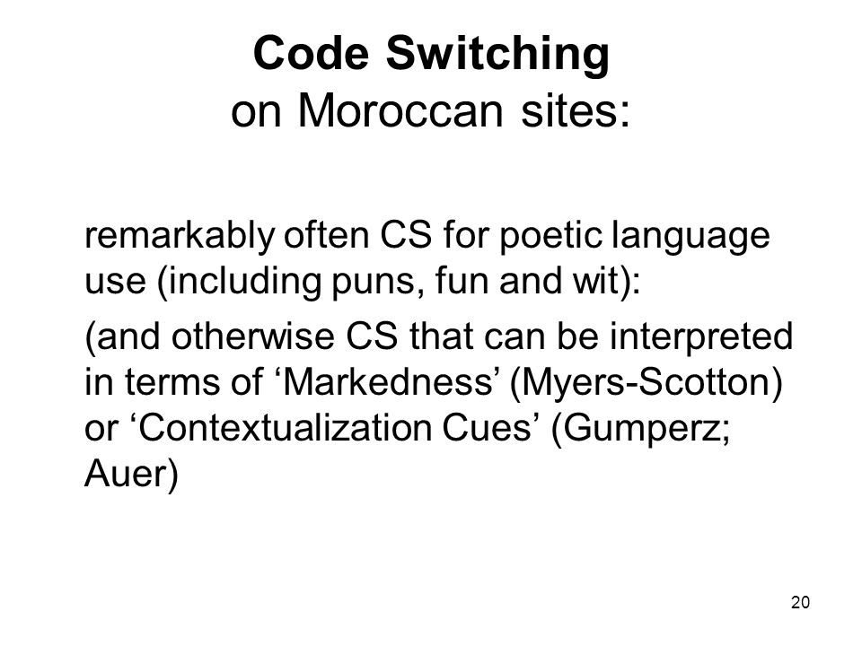 20 Code Switching on Moroccan sites: remarkably often CS for poetic language use (including puns, fun and wit): (and otherwise CS that can be interpre