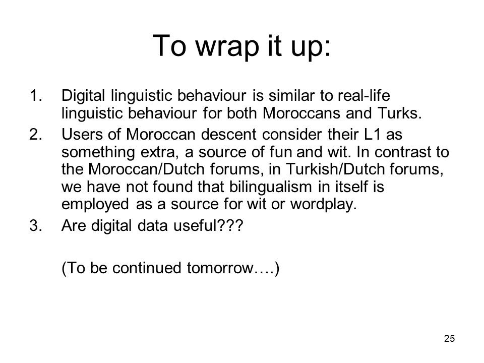 25 To wrap it up: 1.Digital linguistic behaviour is similar to real-life linguistic behaviour for both Moroccans and Turks. 2.Users of Moroccan descen