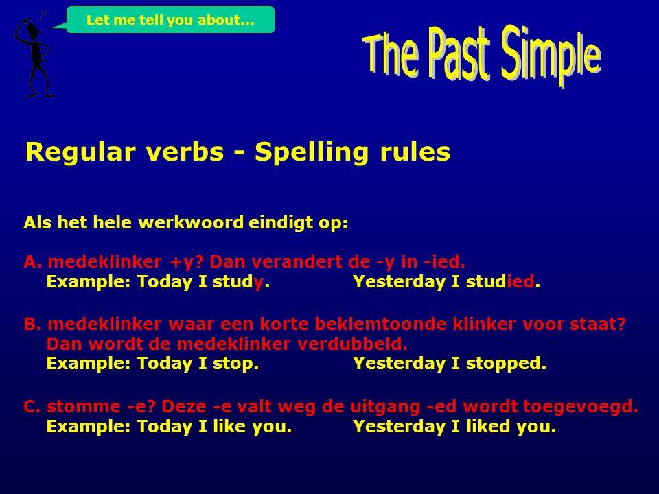 Regular verbs - Spelling rules Als het hele werkwoord eindigt op: A.