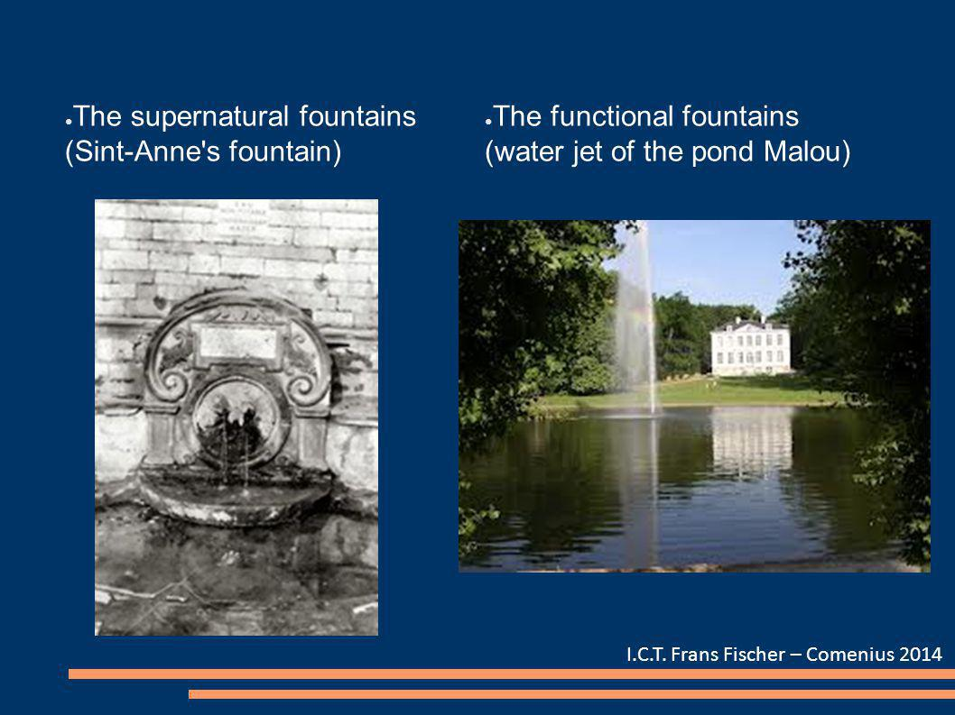 ● The supernatural fountains (Sint-Anne's fountain) ● The functional fountains (water jet of the pond Malou) I.C.T. Frans Fischer – Comenius 2014