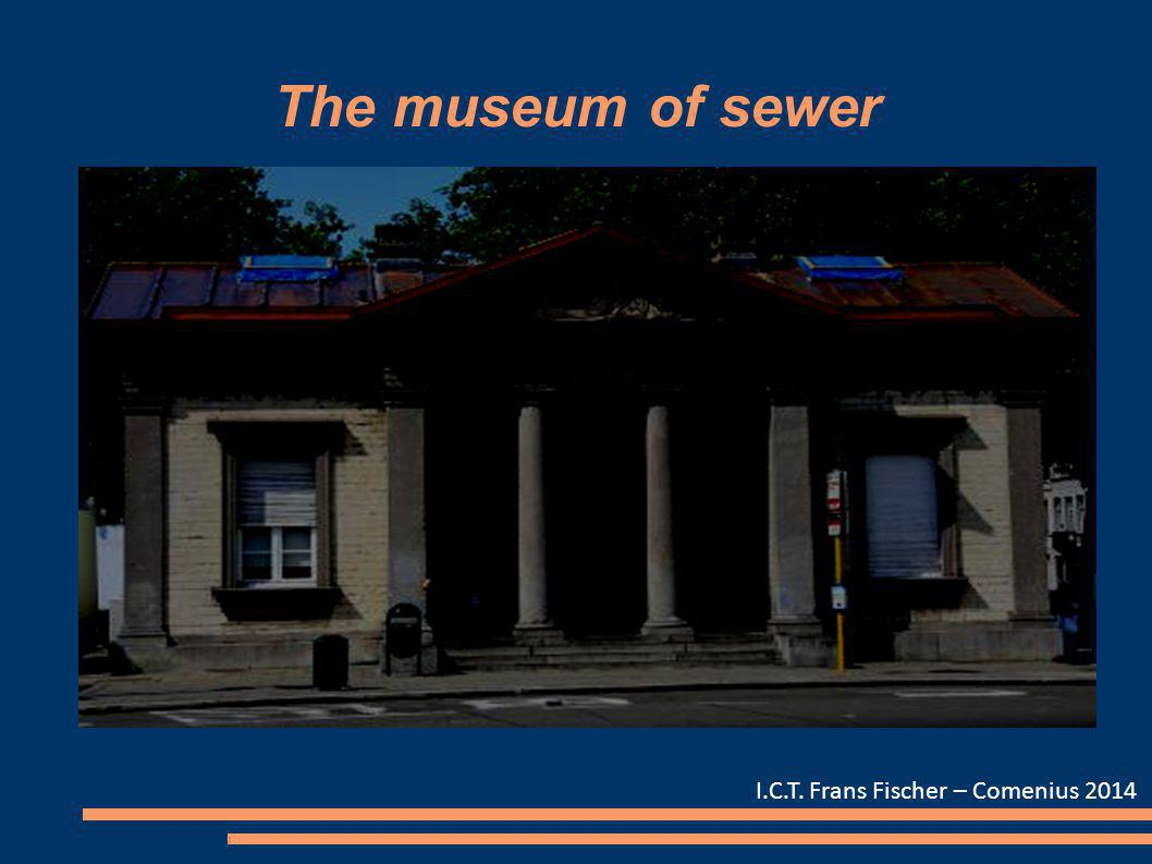 The museum of sewer I.C.T. Frans Fischer – Comenius 2014