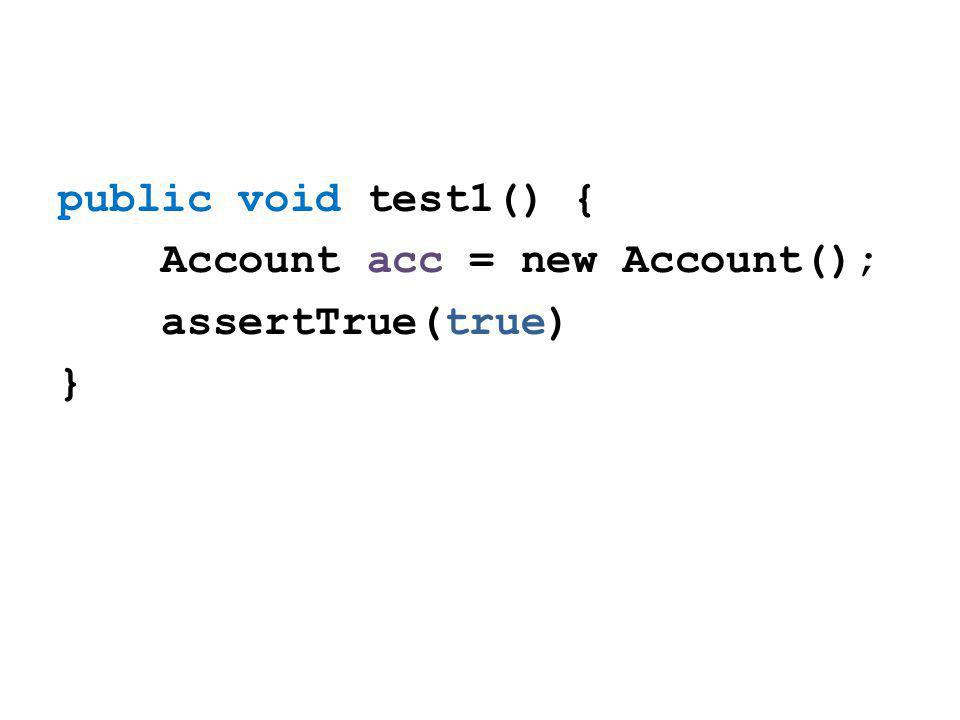 public void test1() { Account acc = new Account(); assertTrue(true) }