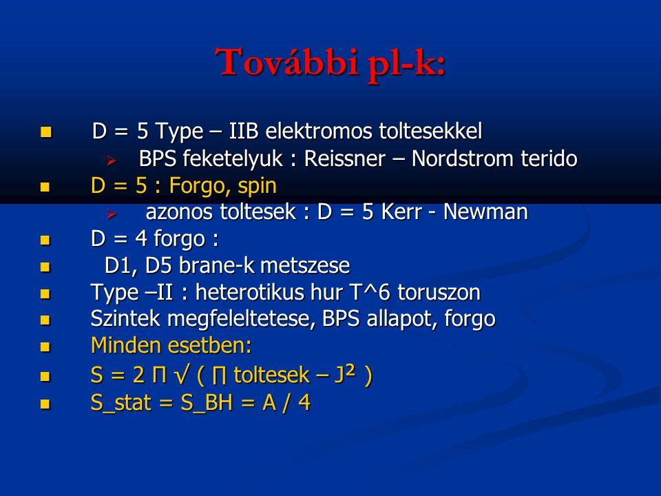 További pl-k: D = 5 Type – IIB elektromos toltesekkel D = 5 Type – IIB elektromos toltesekkel  BPS feketelyuk : Reissner – Nordstrom terido D = 5 : F