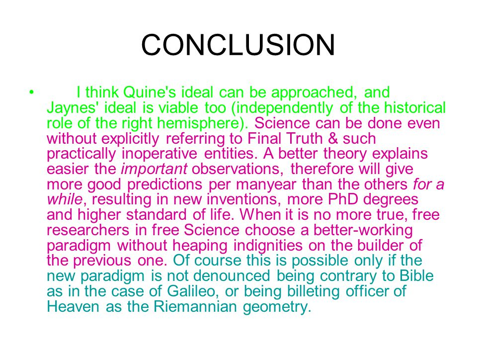 CONCLUSION I think Quine's ideal can be approached, and Jaynes' ideal is viable too (independently of the historical role of the right hemisphere). Sc