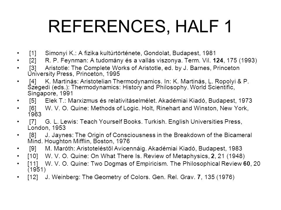 REFERENCES, HALF 1 [1]Simonyi K.: A fizika kultúrtörténete, Gondolat, Budapest, 1981 [2]R.
