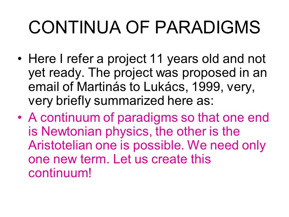 CONTINUA OF PARADIGMS Here I refer a project 11 years old and not yet ready. The project was proposed in an email of Martinás to Lukács, 1999, very, v