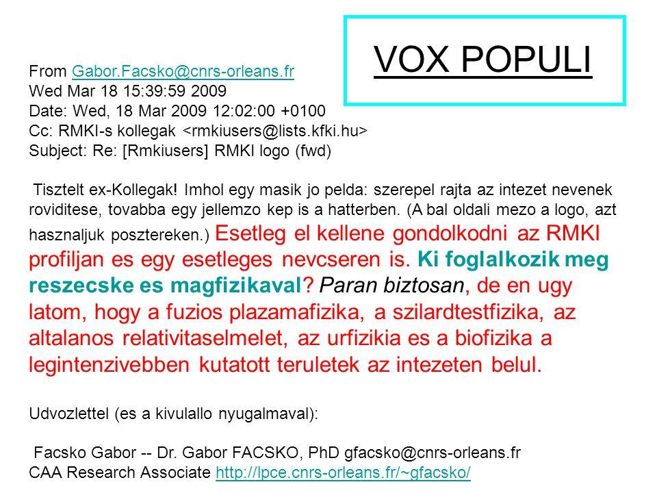 From Gabor.Facsko@cnrs-orleans.frGabor.Facsko@cnrs-orleans.fr Wed Mar 18 15:39:59 2009 Date: Wed, 18 Mar 2009 12:02:00 +0100 Cc: RMKI-s kollegak Subject: Re: [Rmkiusers] RMKI logo (fwd) Tisztelt ex-Kollegak.