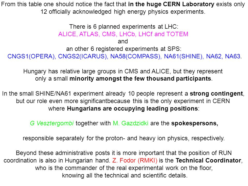 From this table one should notice the fact that in the huge CERN Laboratory exists only 12 officially acknowledged high energy physics experiments.