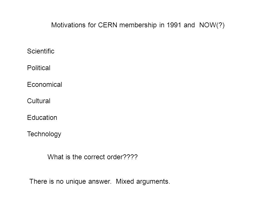 Motivations for CERN membership in 1991 and NOW( ) Scientific Political Economical Cultural Education Technology What is the correct order .