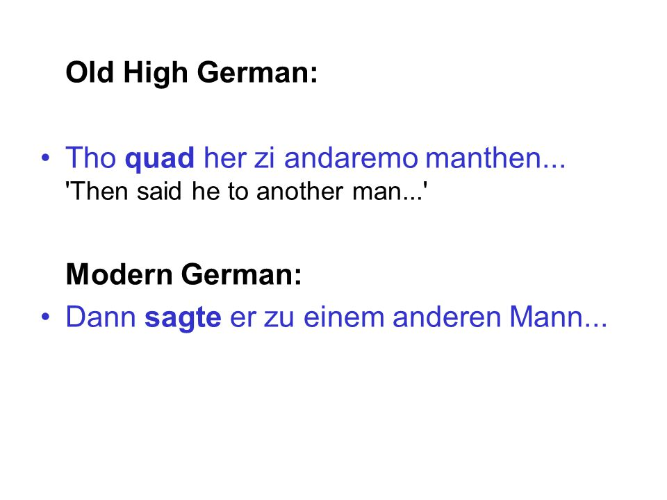 Old High German: Tho quad her zi andaremo manthen...