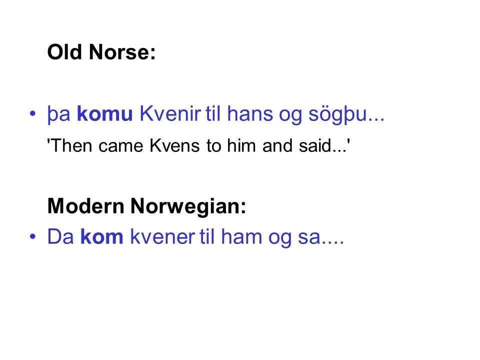Old Norse: þa komu Kvenir til hans og sögþu...