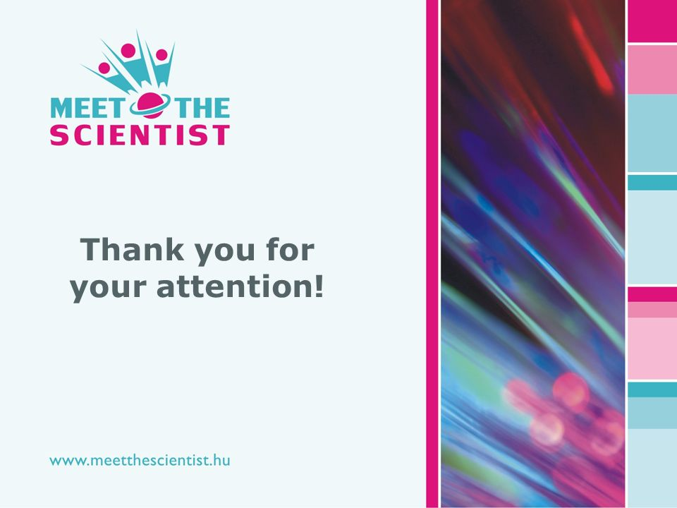 www.meetthescientist.hu 9 | 26 Thank you for your attention!