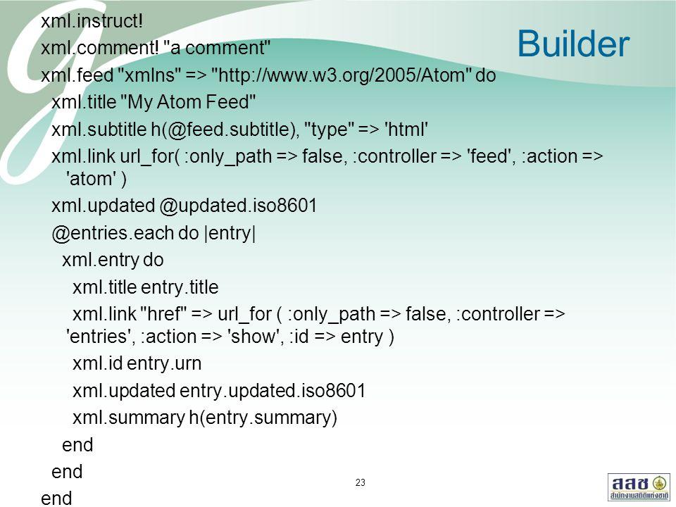 Builder xml.instruct! xml.comment!