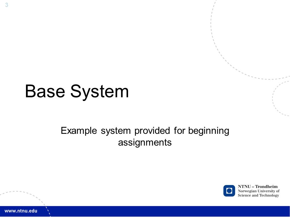 3 Base System Example system provided for beginning assignments