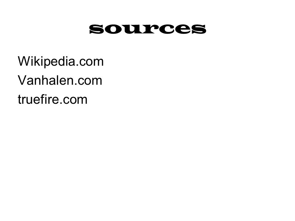 sources Wikipedia.com Vanhalen.com truefire.com