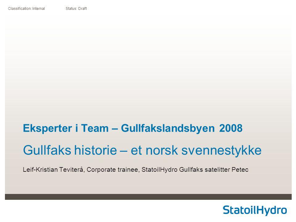 Classification: Internal Status: Draft Eksperter i Team – Gullfakslandsbyen 2008 Gullfaks historie – et norsk svennestykke Leif-Kristian Teviterå, Cor
