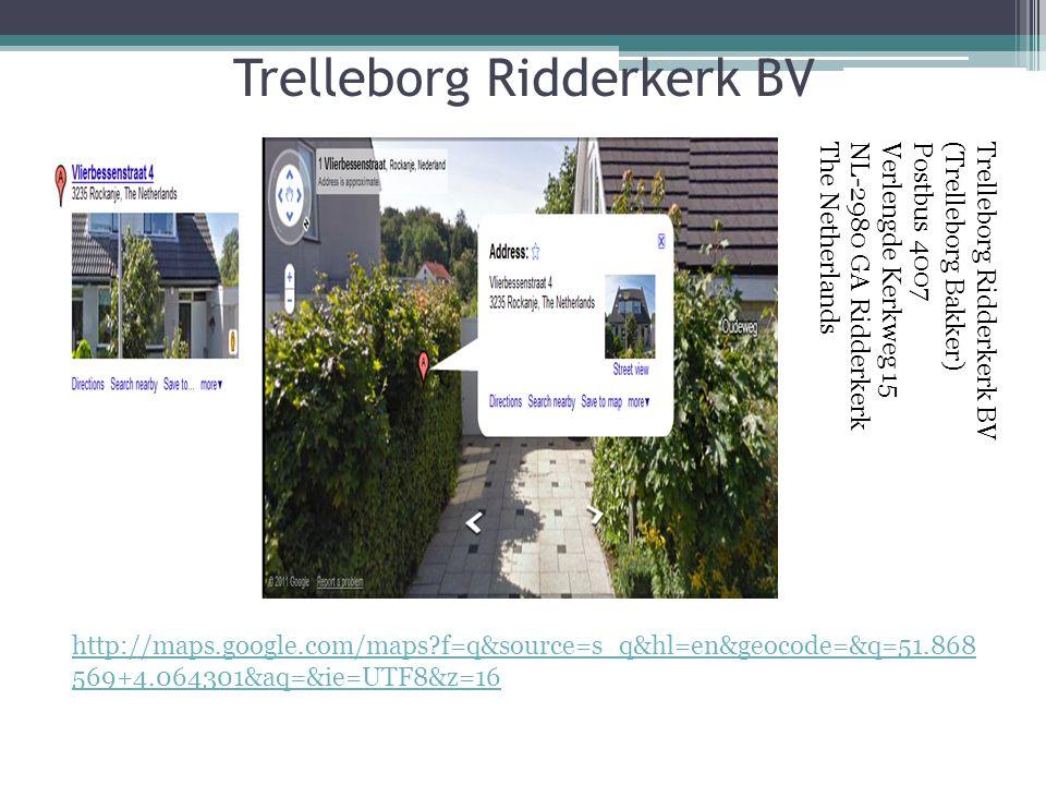Trelleborg Ridderkerk BV http://maps.google.com/maps?f=q&source=s_q&hl=en&geocode=&q=51.868 569+4.064301&aq=&ie=UTF8&z=16 Trelleborg Ridderkerk BV(Trelleborg Bakker)Postbus 4007Verlengde Kerkweg 15NL-2980 GA RidderkerkThe Netherlands