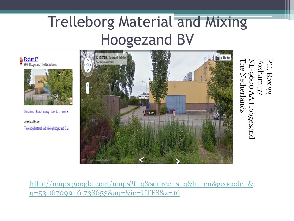 Trelleborg Material and Mixing Hoogezand BV PO. Box 33Foxham 57NL-9600 AA HoogezandThe Netherlands http://maps.google.com/maps?f=q&source=s_q&hl=en&ge