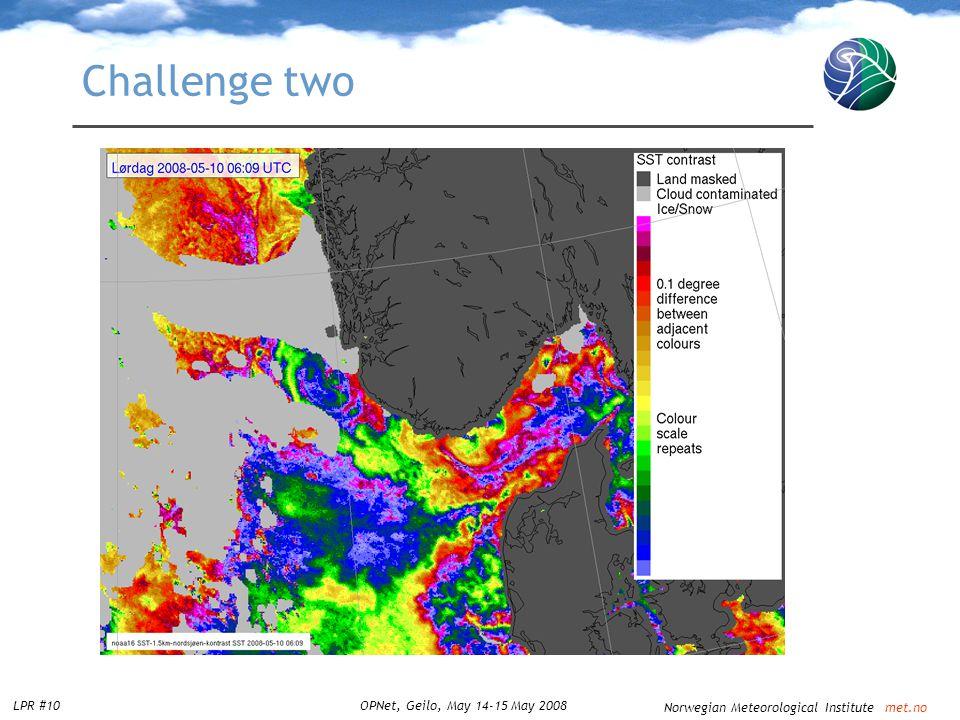 Norwegian Meteorological Institute met.no LPR #10OPNet, Geilo, May 14-15 May 2008 Challenge two