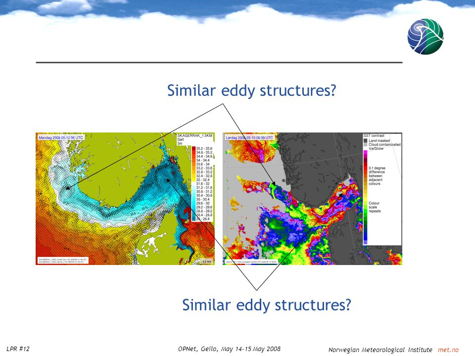 Norwegian Meteorological Institute met.no LPR #12OPNet, Geilo, May 14-15 May 2008 Similar eddy structures?