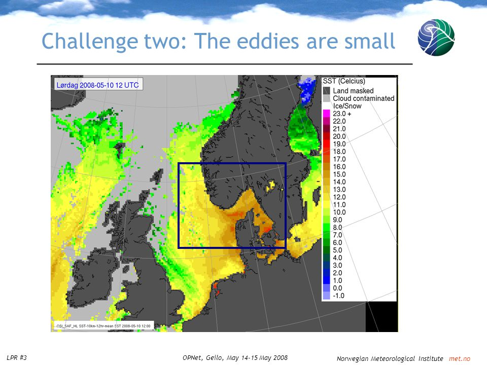 Norwegian Meteorological Institute met.no LPR #3OPNet, Geilo, May 14-15 May 2008 Challenge two: The eddies are small