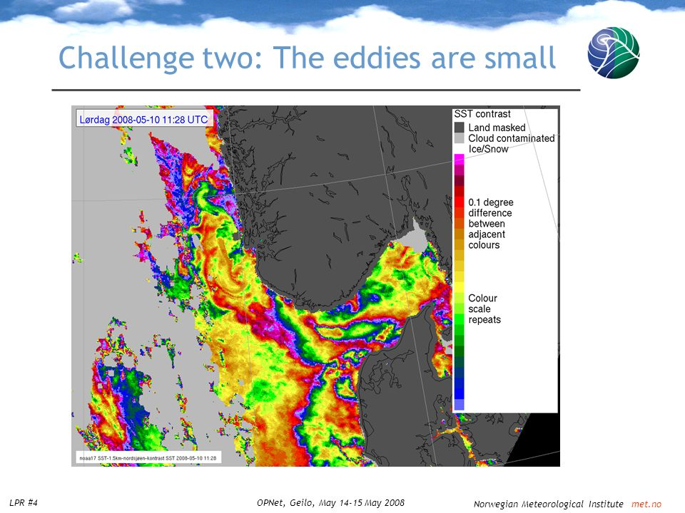 Norwegian Meteorological Institute met.no LPR #4OPNet, Geilo, May 14-15 May 2008 Challenge two: The eddies are small