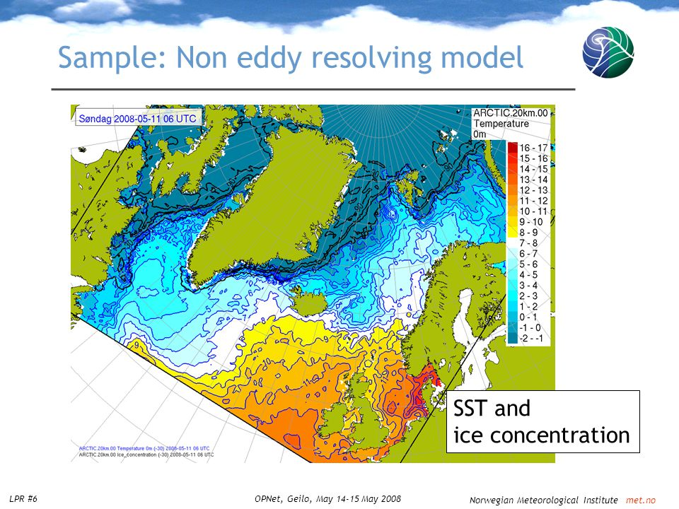 Norwegian Meteorological Institute met.no LPR #6OPNet, Geilo, May 14-15 May 2008 Sample: Non eddy resolving model SST and ice concentration