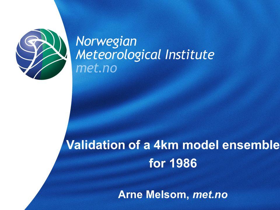 Norwegian Meteorological Institute met.noValidation of a 4km model ensemble for 1986 Arne Melsom, met.no