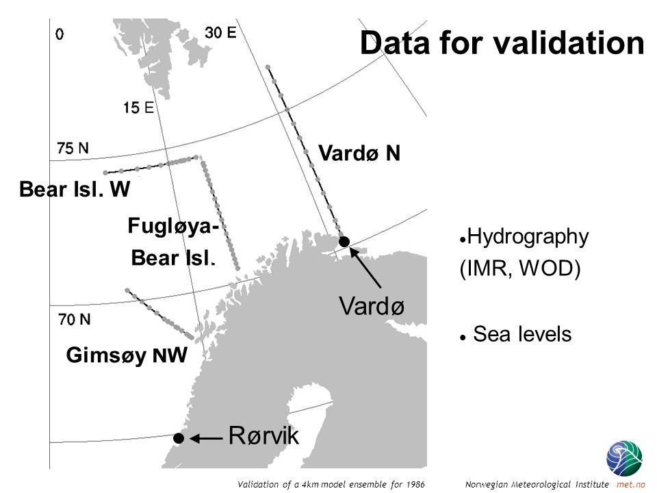 Norwegian Meteorological Institute met.noValidation of a 4km model ensemble for 1986 Data for validation Vardø Rørvik Gimsøy NW Bear Isl.