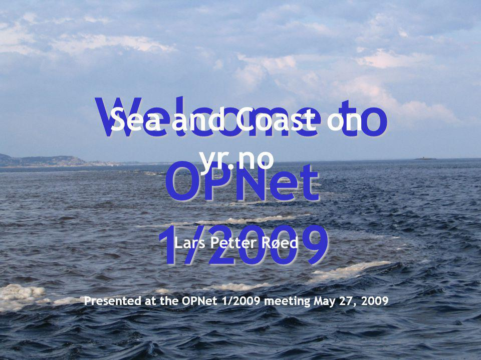Meteorologisk Institutt met.no OPNet, Geilo May 27, 2009LPR 1 Sea and Coast on yr.no Welcome to OPNet 1/2009 Presented at the OPNet 1/2009 meeting May