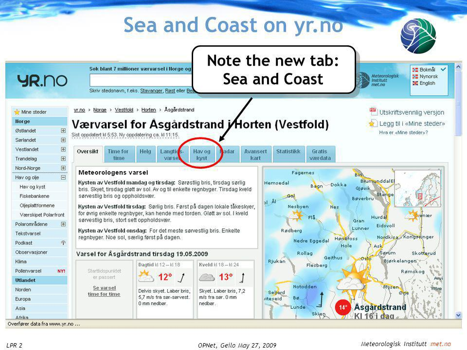 Meteorologisk Institutt met.no OPNet, Geilo May 27, 2009LPR 2 Sea and Coast on yr.no Note the new tab: Sea and Coast