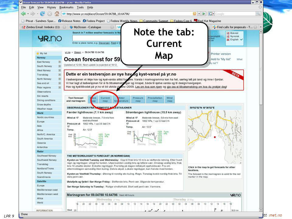 Meteorologisk Institutt met.no OPNet, Geilo May 27, 2009LPR 9 Sea and Coast on yr.no Note the tab: Current Map