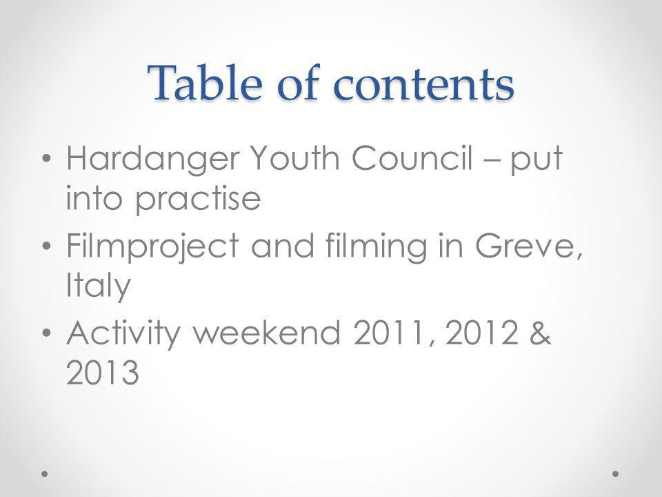 Table of contents Hardanger Youth Council – put into practise Filmproject and filming in Greve, Italy Activity weekend 2011, 2012 & 2013