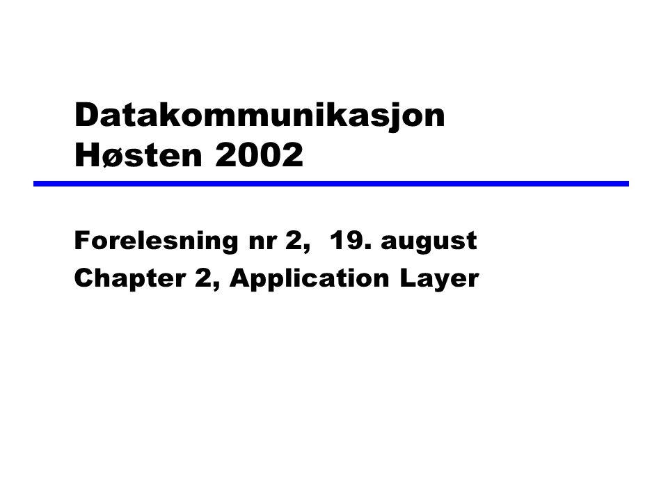 Datakommunikasjon Høsten 2002 Forelesning nr 2, 19. august Chapter 2, Application Layer