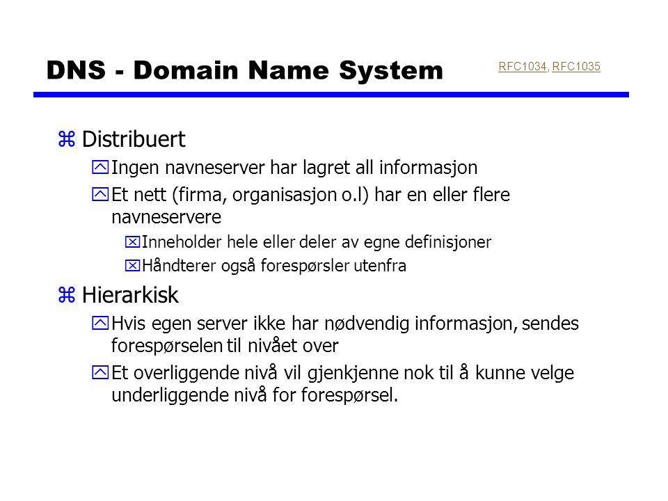DNS - Domain Name System RFC1034RFC1034, RFC1035RFC1035 zDistribuert yIngen navneserver har lagret all informasjon yEt nett (firma, organisasjon o.l)