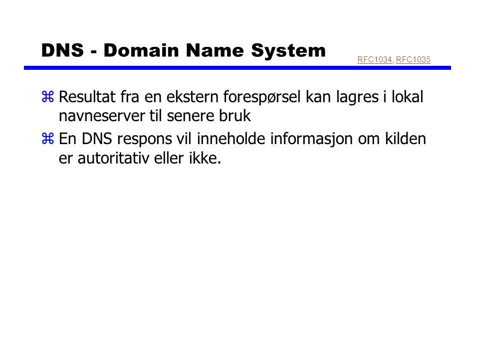 DNS - Domain Name System RFC1034RFC1034, RFC1035RFC1035 zResultat fra en ekstern forespørsel kan lagres i lokal navneserver til senere bruk zEn DNS re