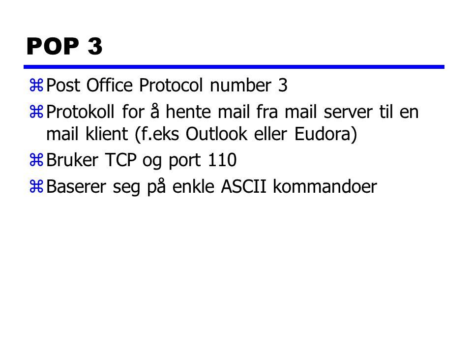 POP 3 zPost Office Protocol number 3 zProtokoll for å hente mail fra mail server til en mail klient (f.eks Outlook eller Eudora) zBruker TCP og port 1