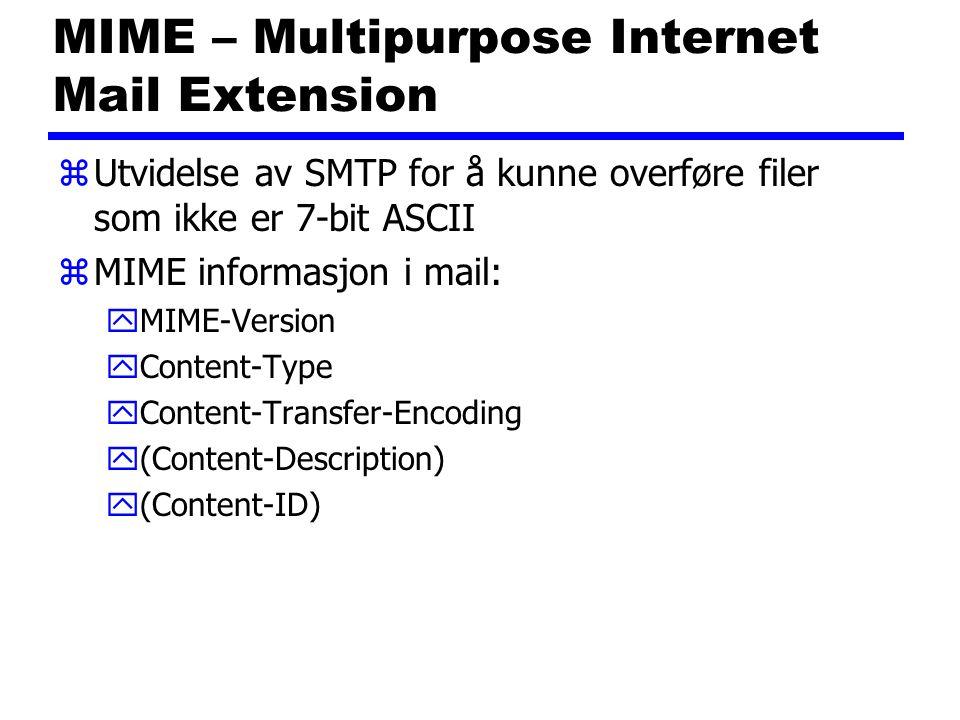 MIME – Multipurpose Internet Mail Extension zUtvidelse av SMTP for å kunne overføre filer som ikke er 7-bit ASCII zMIME informasjon i mail: yMIME-Vers