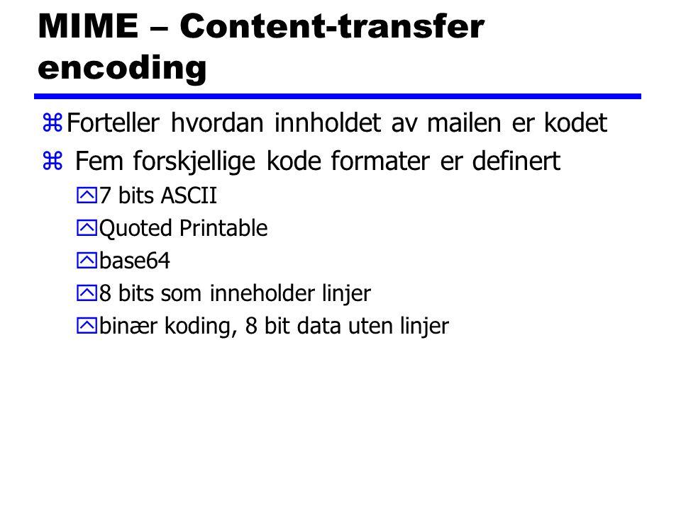 MIME – Content-transfer encoding zForteller hvordan innholdet av mailen er kodet z Fem forskjellige kode formater er definert y7 bits ASCII yQuoted Pr