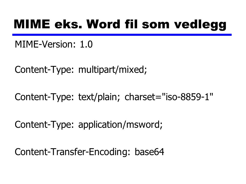 MIME eks. Word fil som vedlegg MIME-Version: 1.0 Content-Type: multipart/mixed; Content-Type: text/plain; charset=