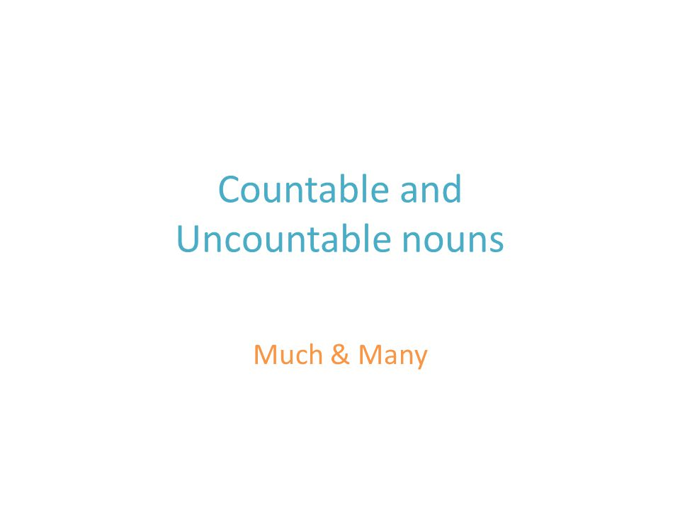 Countable and Uncountable nouns Much & Many
