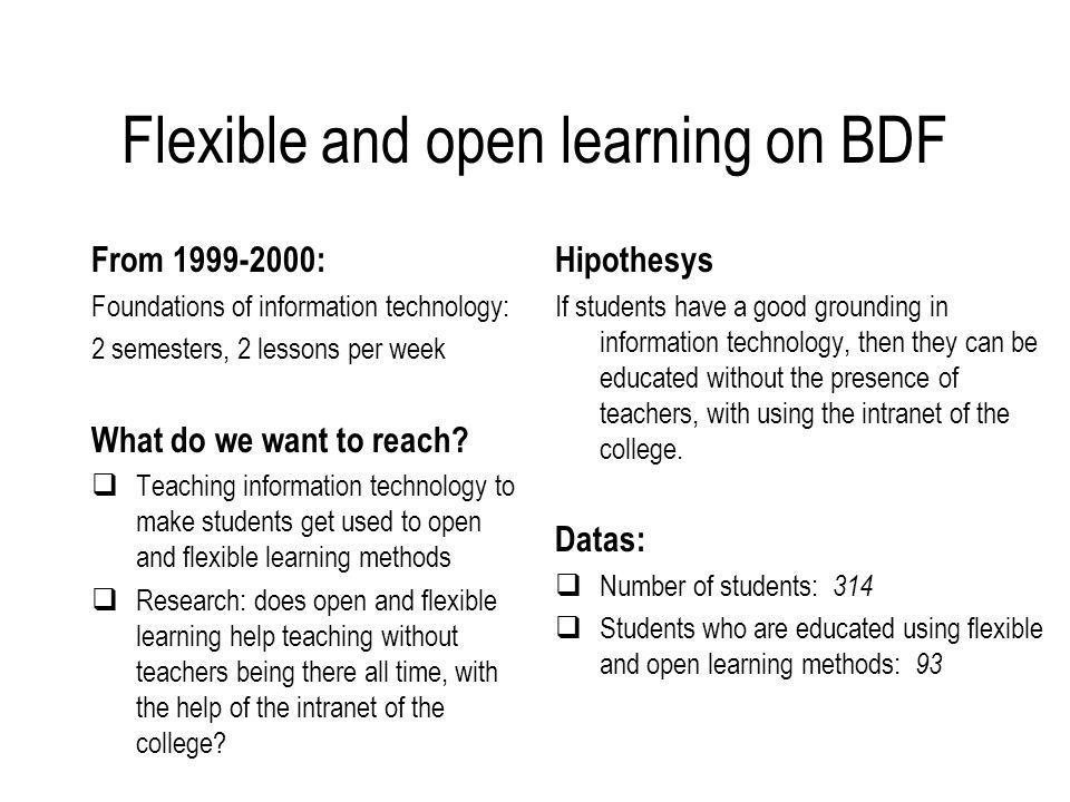 Flexible and open learning on BDF From 1999-2000: Foundations of information technology: 2 semesters, 2 lessons per week What do we want to reach.