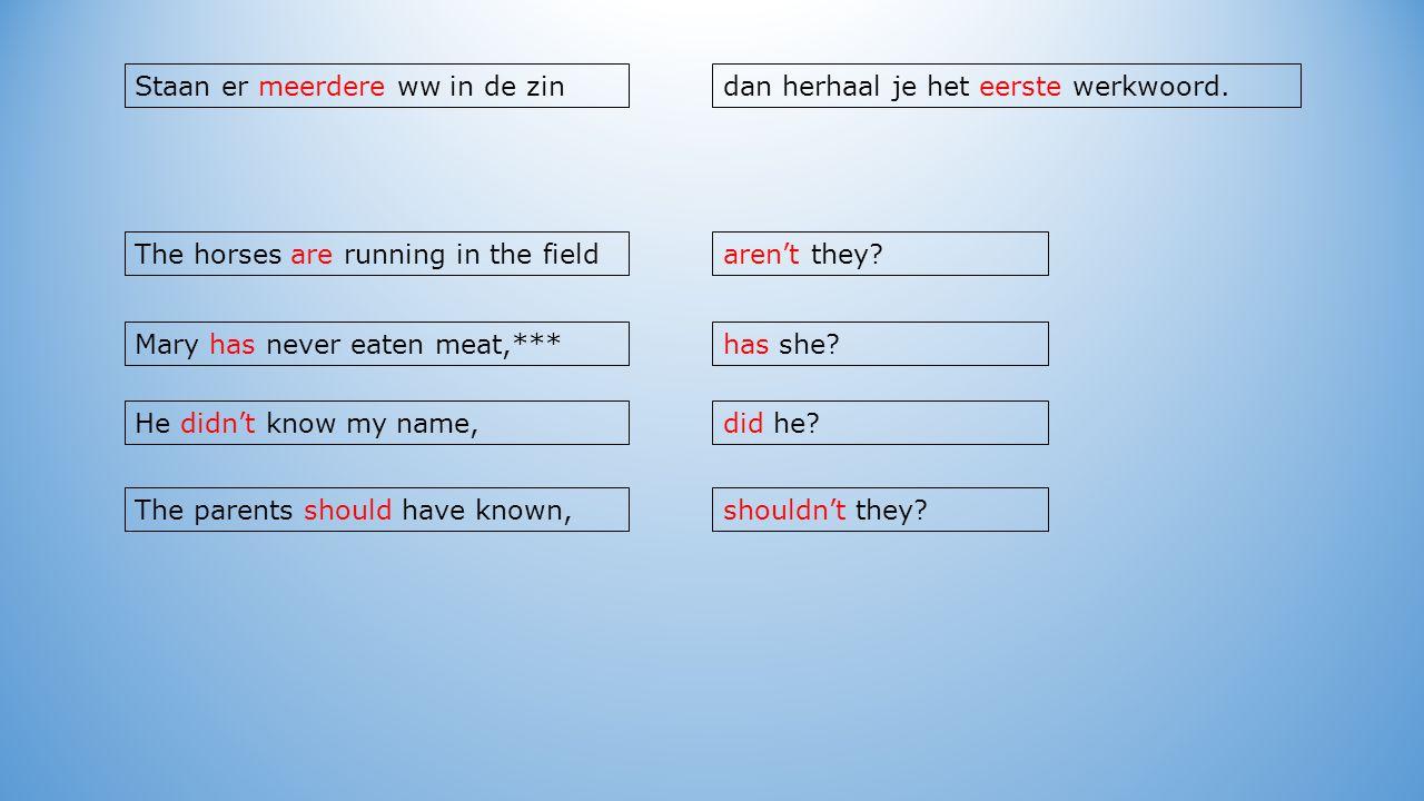 Staan er meerdere ww in de zin aren't they. dan herhaal je het eerste werkwoord.