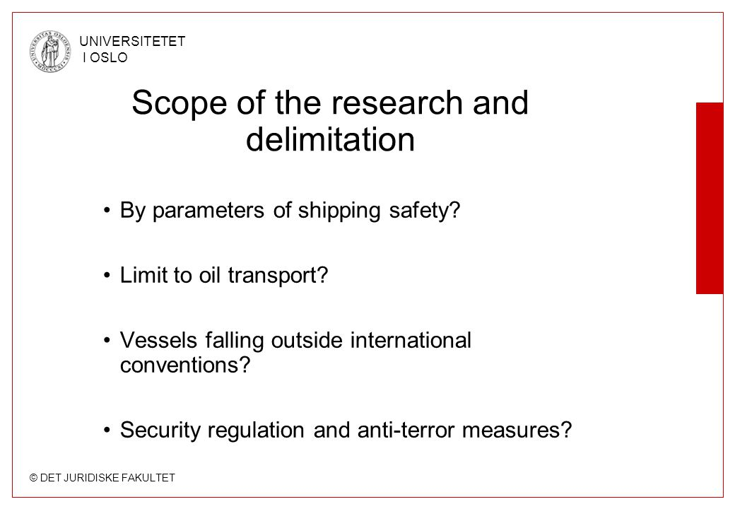 © DET JURIDISKE FAKULTET UNIVERSITETET I OSLO Scope of the research and delimitation By parameters of shipping safety.