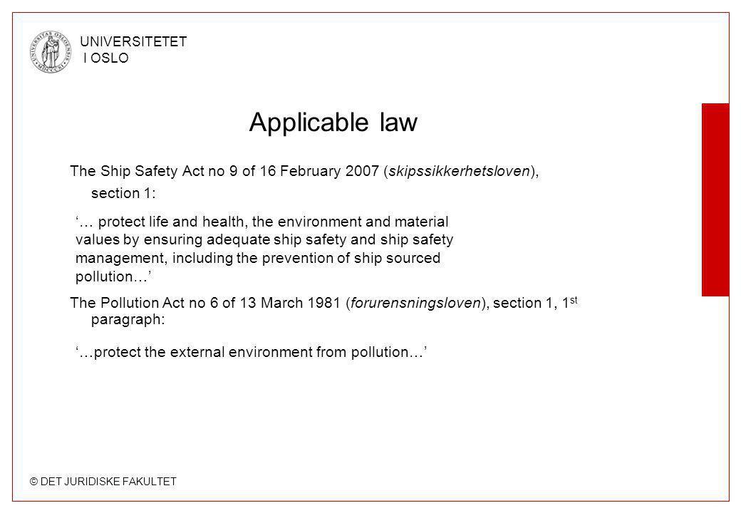 © DET JURIDISKE FAKULTET UNIVERSITETET I OSLO Applicable law The Ship Safety Act no 9 of 16 February 2007 (skipssikkerhetsloven), section 1: The Pollu